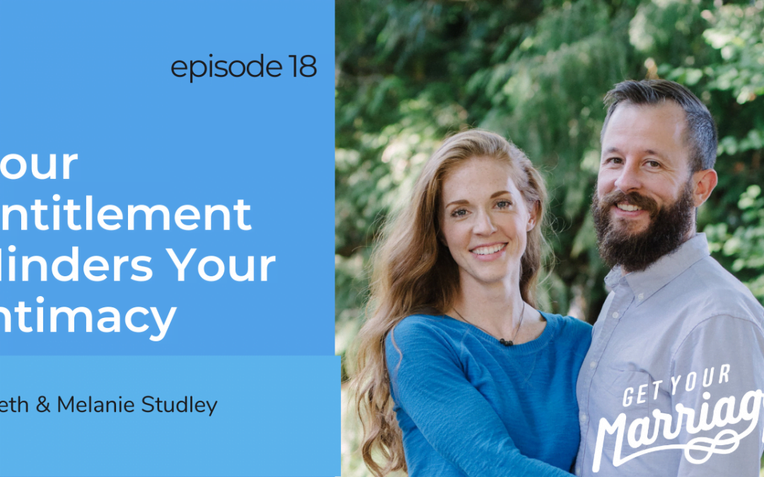 18: Your Entitlement Hinders Your Intimacy with Seth & Melanie Studley