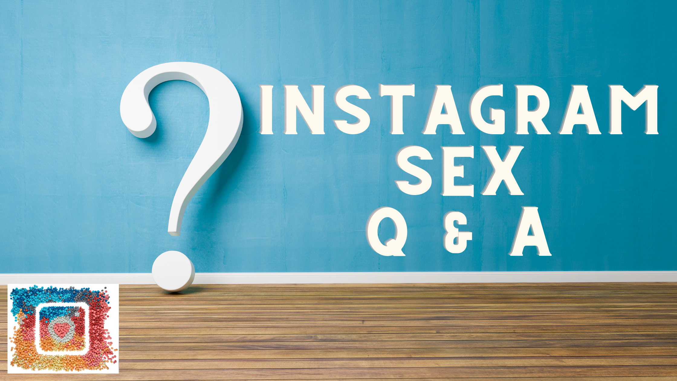 May 2021 Instagram Sex Q & A